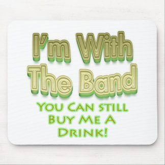 I m with the band you can still buy me a drink mouse pad