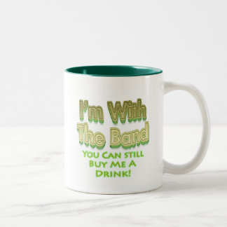 I m with the band you can still buy me a drink mug