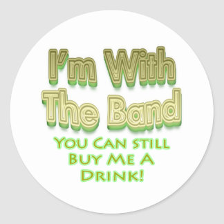 I m with the band you can still buy me a drink stickers