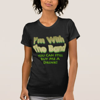 I m with the band you can still buy me a drink tee shirts