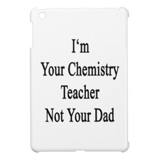 I m Your Chemistry Teacher Not Your Dad Case For The iPad Mini