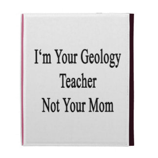 I m Your Geology Teacher Not Your Mom iPad Folio Cover