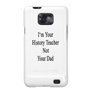 I m Your History Teacher Not Your Dad Samsung Galaxy SII Covers