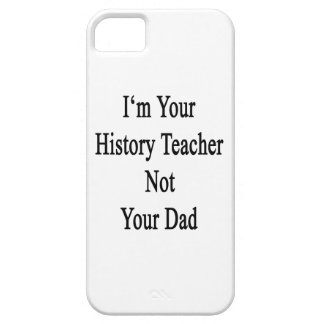 I m Your History Teacher Not Your Dad iPhone 5/5S Case