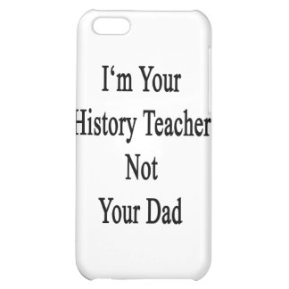 I m Your History Teacher Not Your Dad iPhone 5C Case