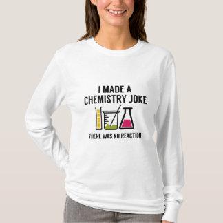 I Made A Chemistry Joke T-Shirt