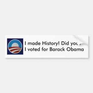 I made History Did you I voted for Barack Obama Bumper Sticker