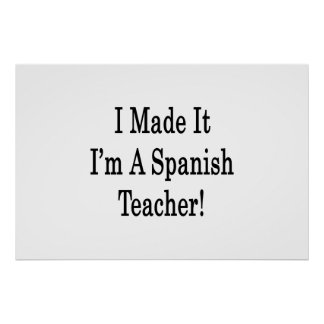 I Made It I'm A Spanish Teacher Posters