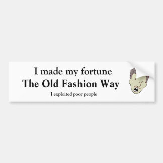 I made my fortune the old fashion way bumper sticker