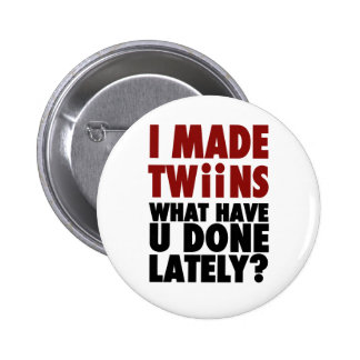 I Made Twins, What Have You Done Lately 6 Cm Round Badge