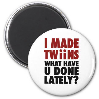 I Made Twins, What Have You Done Lately 6 Cm Round Magnet