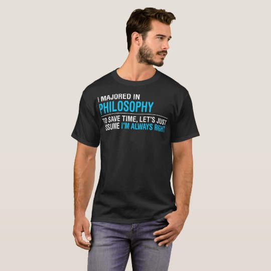 I Majored In Philosophy Im Always Right T-Shirt