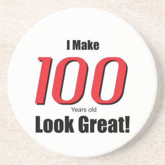 I Make 100 years old Look Great! Coaster