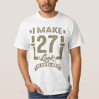 I Make 27 Look Good! T-Shirt