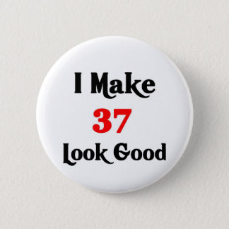 I make 37 look good 6 cm round badge