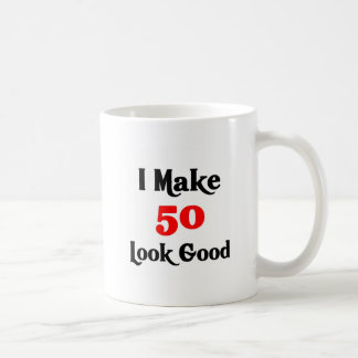 I make 50 look good coffee mug
