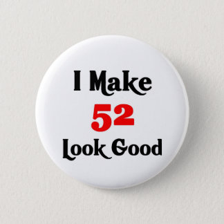 I make 52 look good 6 cm round badge