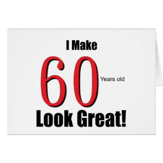 I Make 60 Years Old Look Great Cards