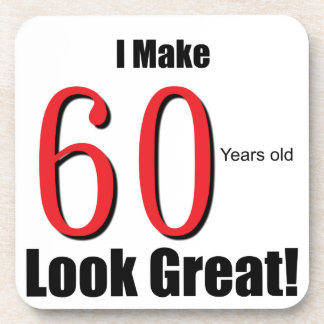 I Make 60 Years Old Look Great! Drink Coaster