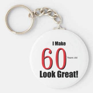 I Make 60 Years Old Look Great! Keychain