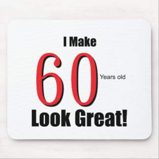 I Make 60 Years Old Look Great! Mouse Pads