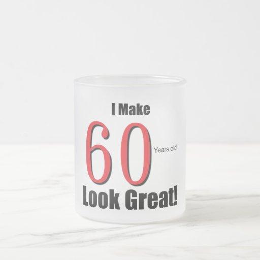 I Make 60 Years Old Look Great! Coffee Mugs