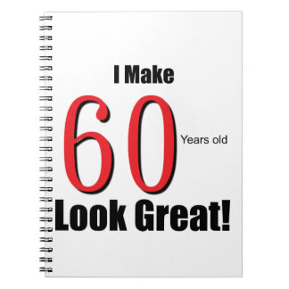 I Make 60 Years Old Look Great Journal