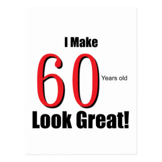 I Make 60 Years Old Look Great! Postcards