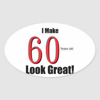 I Make 60 Years Old Look Great! Oval Stickers