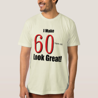 I Make 60 Years Old Look Great! T-Shirt