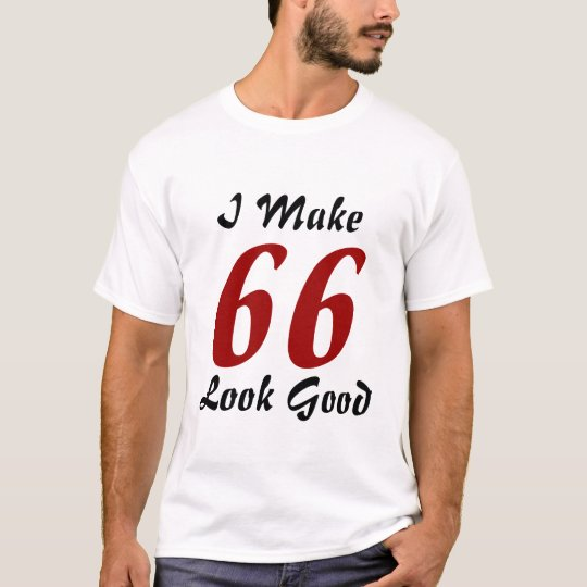I make 66 look good T-Shirt