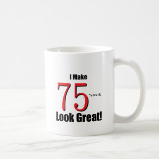 I Make 75 Years old Look Great! Coffee Mug