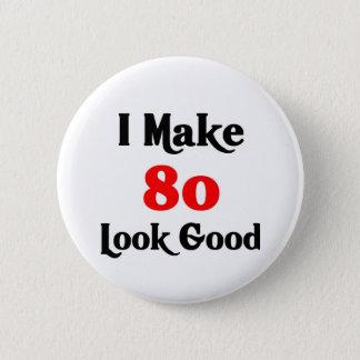 I make 80 look good 6 cm round badge