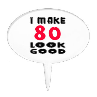 I Make 80 Look Good Cake Pick