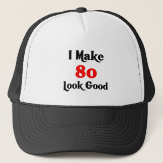 I make 80 look good trucker hat