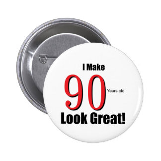 I make 90 Years old Look Great!! 6 Cm Round Badge
