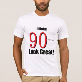 I make 90 Years old Look Great!! T-Shirt