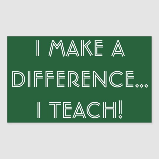 'I Make a Difference...I teach!' Sticker