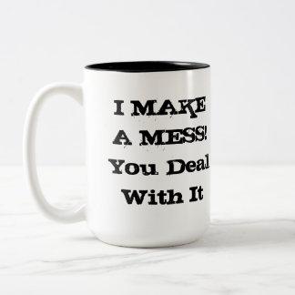I MAKE A MESS. You deal with it. Slogan Two-Tone Coffee Mug