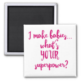 I Make Babies...What's Your Superpower? Magnet