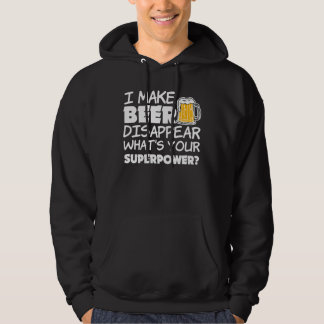 I Make Beer Disappear Funny what's your superpower Hoodie
