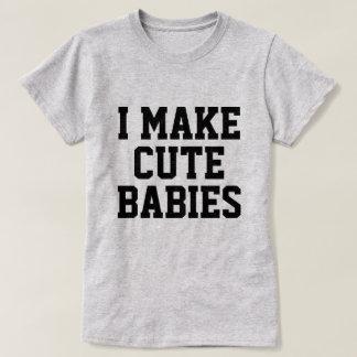 I Make Cute Babies T-Shirt