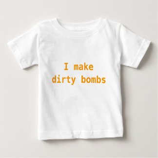 I make dirty bombs baby T-Shirt