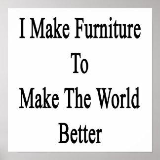 I Make Furniture To Make The World Better Print