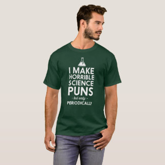 I make horrible science puns periodically humorous T-Shirt