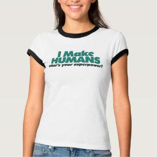 I make Humans (pregnancy humor) T-Shirt