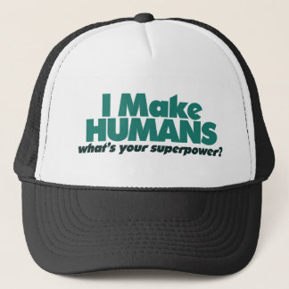I make Humans (pregnancy humor) Trucker Hat
