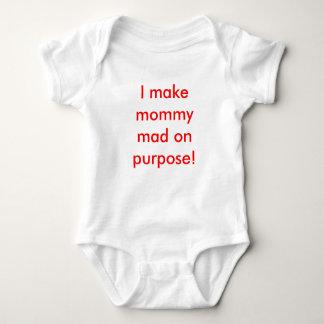I make mommy mad on purpose! shirts