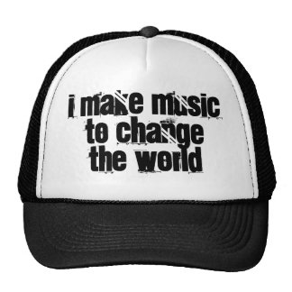I make music to change the world mesh hat