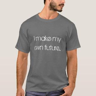 I make my own future... T-Shirt
